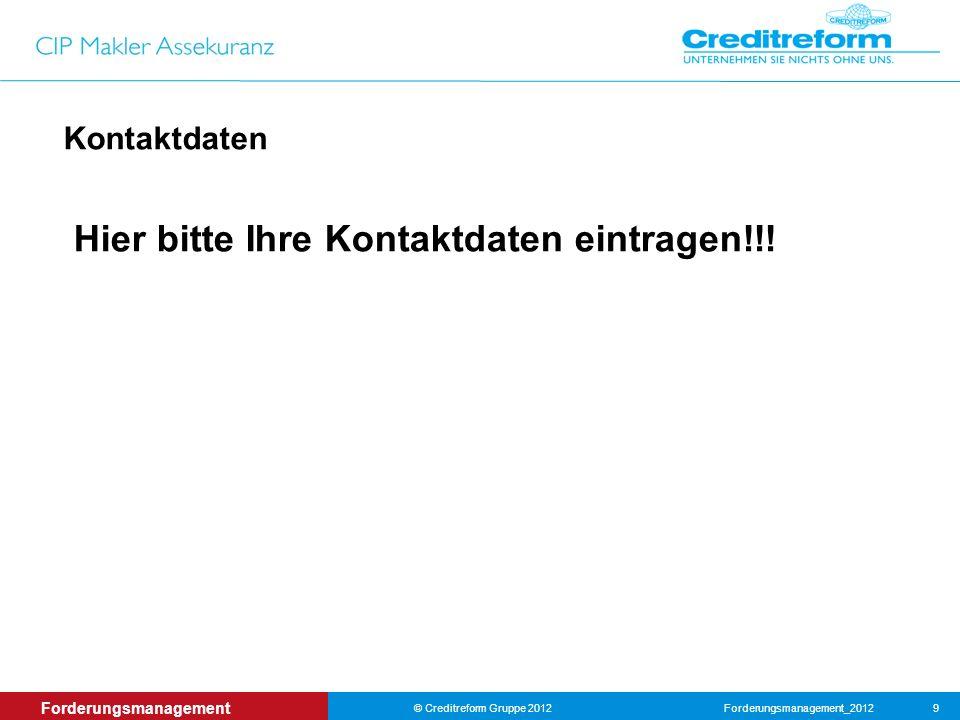 Forderungsmanagement_2012© Creditreform Gruppe 2012 9 Forderungsmanagement Kontaktdaten Hier bitte Ihre Kontaktdaten eintragen!!!