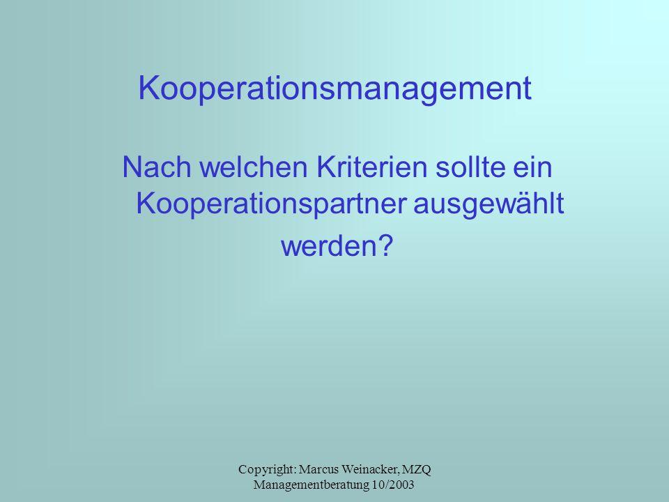 Copyright: Marcus Weinacker, MZQ Managementberatung 10/2003 Kooperationsmanagement Nach welchen Kriterien sollte ein Kooperationspartner ausgewählt we