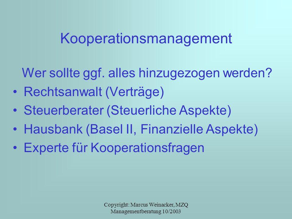 Copyright: Marcus Weinacker, MZQ Managementberatung 10/2003 Kooperationsmanagement Wer sollte ggf. alles hinzugezogen werden? Rechtsanwalt (Verträge)