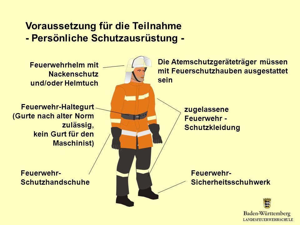 LANDESFEUERWEHRSCHULE Voraussetzung für die Teilnahme - Persönliche Schutzausrüstung - zugelassene Feuerwehr - Schutzkleidung Feuerwehrhelm mit Nacken