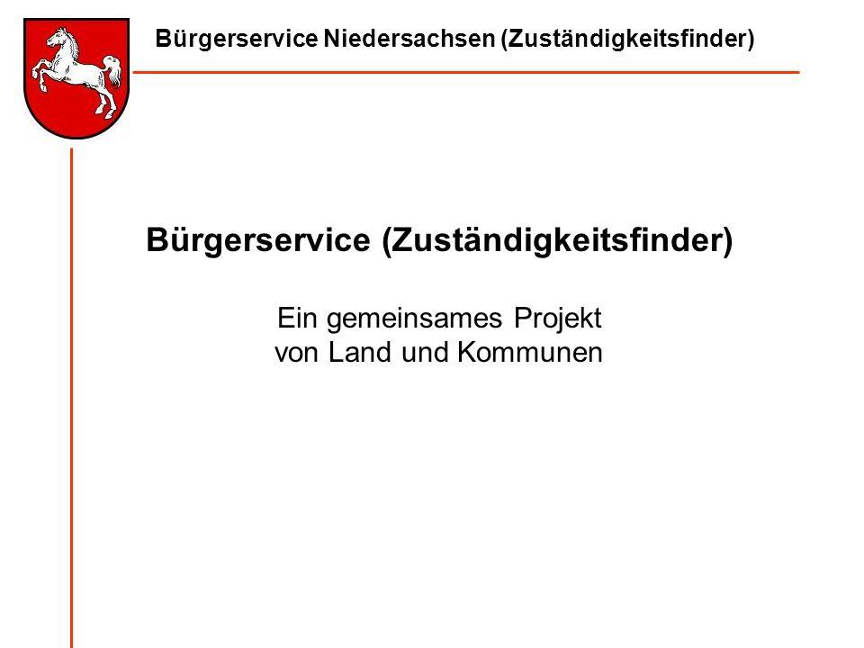 Bürgerservice Niedersachsen (Zuständigkeitsfinder) Bürgerservice (Zuständigkeitsfinder) Ein gemeinsames Projekt von Land und Kommunen