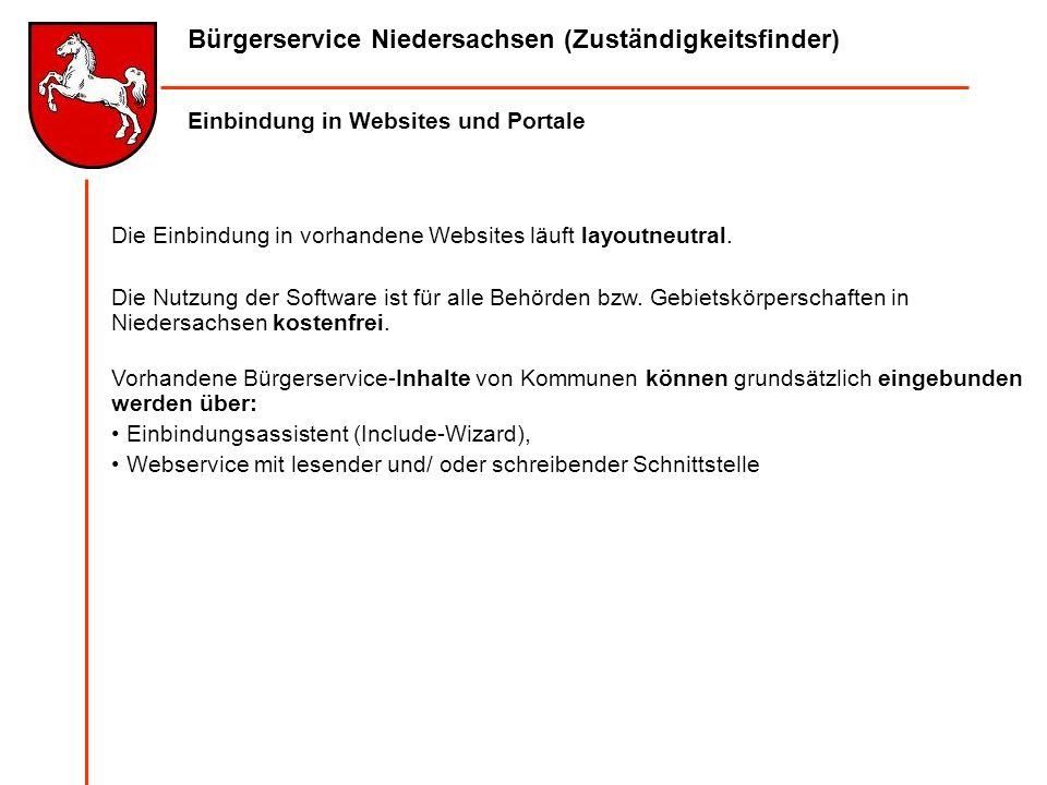 Bürgerservice Niedersachsen (Zuständigkeitsfinder) Einbindung in Websites und Portale Die Einbindung in vorhandene Websites läuft layoutneutral. Die N