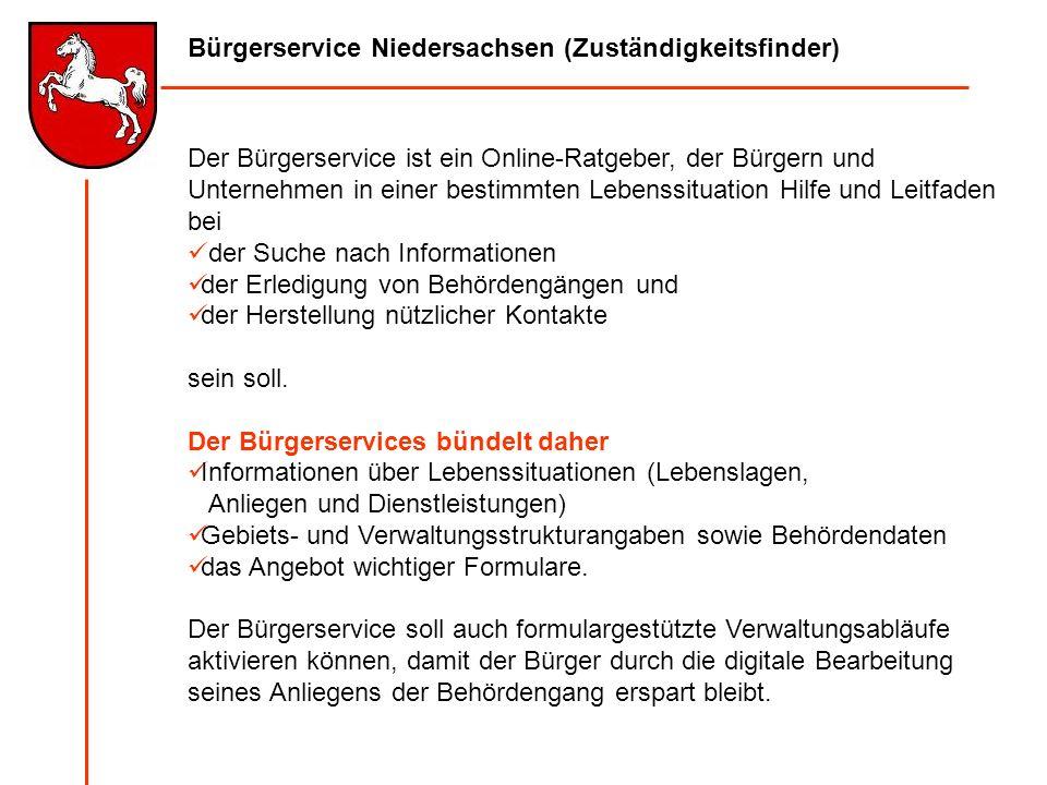Bürgerservice Niedersachsen (Zuständigkeitsfinder) Der Bürgerservice ist ein Online-Ratgeber, der Bürgern und Unternehmen in einer bestimmten Lebenssi