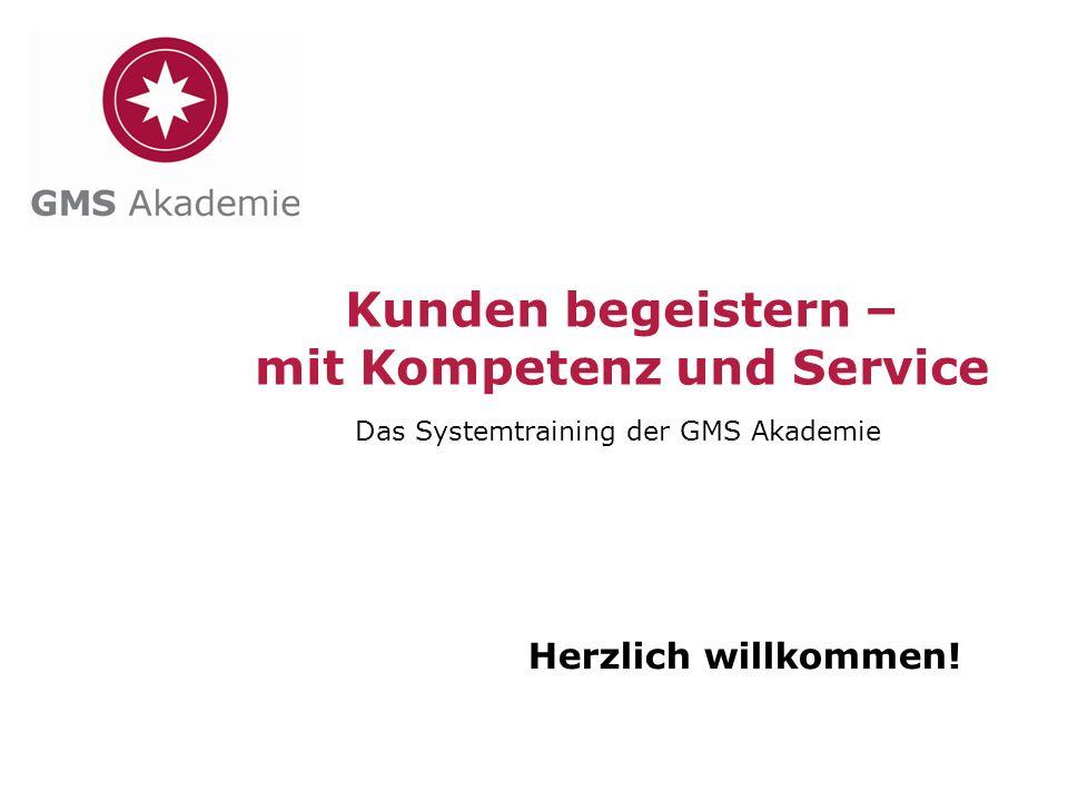 Herzlich willkommen! Das Systemtraining der GMS Akademie 1 Kunden begeistern – mit Kompetenz und Service