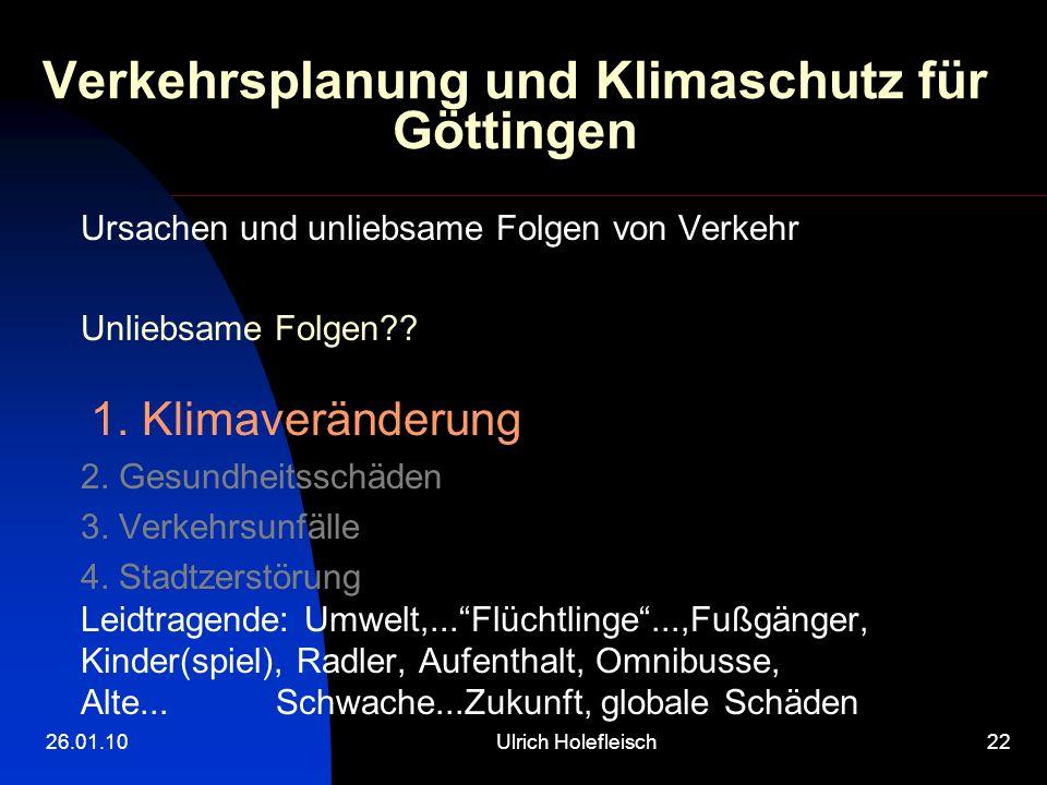 26.01.10Ulrich Holefleisch22 Verkehrsplanung und Klimaschutz für Göttingen Ursachen und unliebsame Folgen von Verkehr Unliebsame Folgen?? 1. Klimaverä