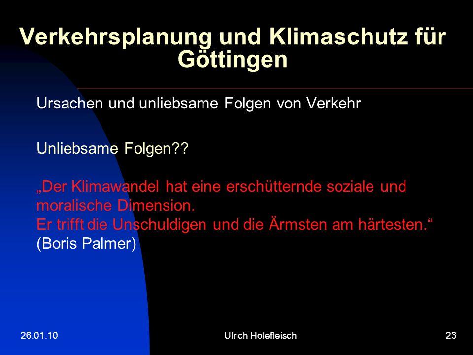 26.01.10Ulrich Holefleisch23 Verkehrsplanung und Klimaschutz für Göttingen Ursachen und unliebsame Folgen von Verkehr Unliebsame Folgen?? Der Klimawan