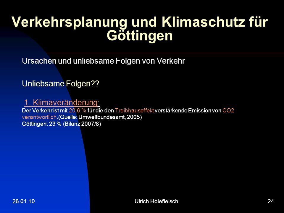 26.01.10Ulrich Holefleisch24 Verkehrsplanung und Klimaschutz für Göttingen Ursachen und unliebsame Folgen von Verkehr Unliebsame Folgen?.