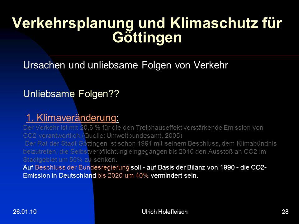26.01.10Ulrich Holefleisch28 Verkehrsplanung und Klimaschutz für Göttingen Ursachen und unliebsame Folgen von Verkehr Unliebsame Folgen?? 1. Klimaverä