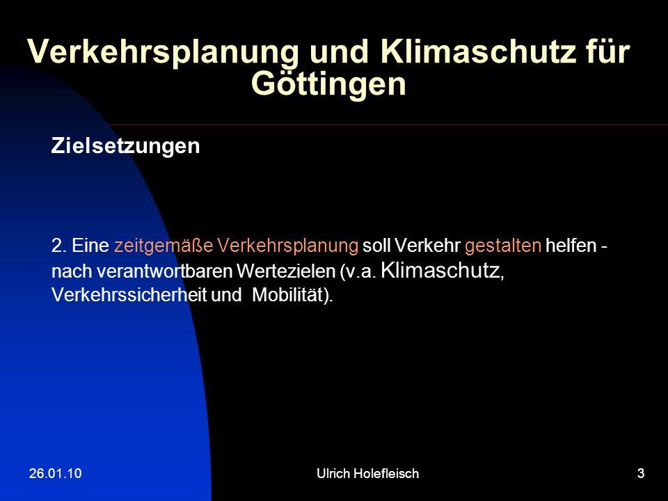 26.01.10Ulrich Holefleisch3 Verkehrsplanung und Klimaschutz für Göttingen Zielsetzungen 2. Eine zeitgemäße Verkehrsplanung soll Verkehr gestalten helf