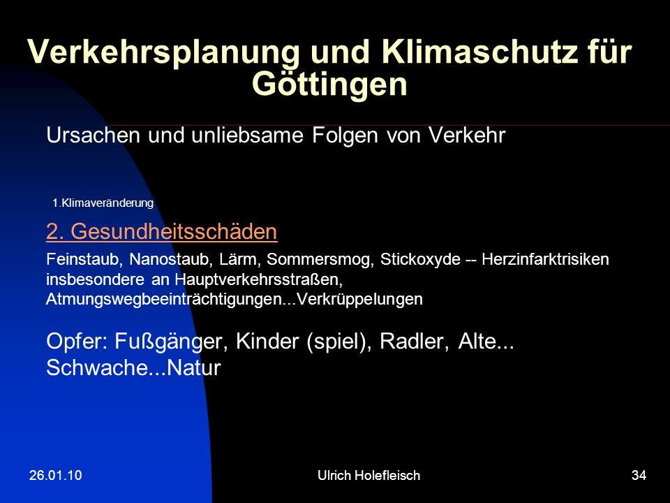 26.01.10Ulrich Holefleisch34 Verkehrsplanung und Klimaschutz für Göttingen Ursachen und unliebsame Folgen von Verkehr 1.Klimaveränderung 2. Gesundheit
