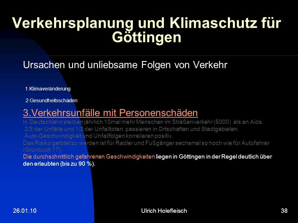 26.01.10Ulrich Holefleisch38 Verkehrsplanung und Klimaschutz für Göttingen Ursachen und unliebsame Folgen von Verkehr 1.Klimaveränderung 2.Gesundheits