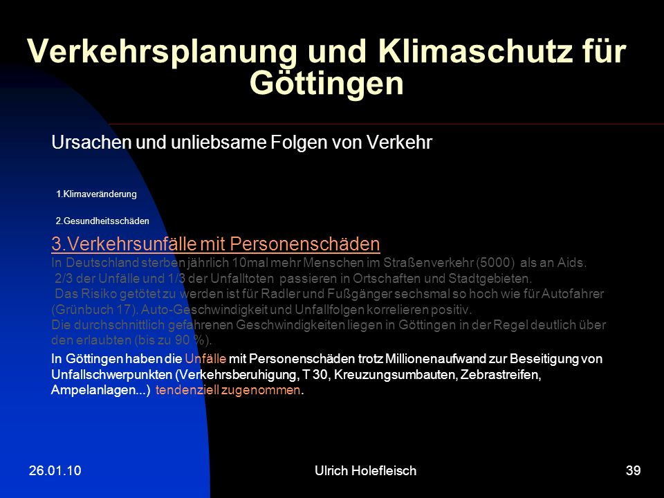 26.01.10Ulrich Holefleisch39 Verkehrsplanung und Klimaschutz für Göttingen Ursachen und unliebsame Folgen von Verkehr 1.Klimaveränderung 2.Gesundheits