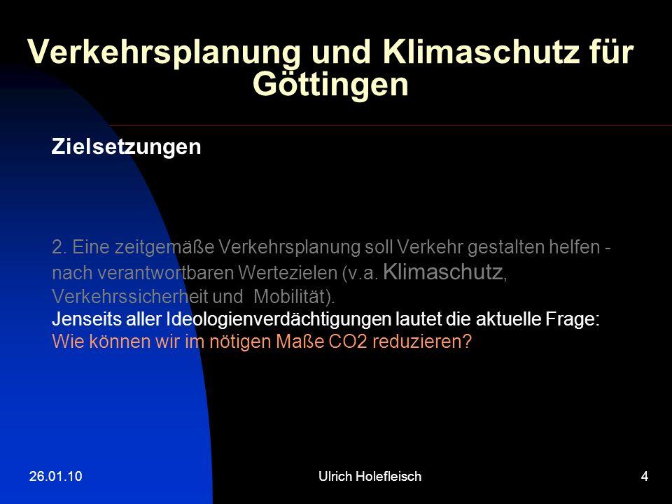 26.01.10Ulrich Holefleisch4 Verkehrsplanung und Klimaschutz für Göttingen Zielsetzungen 2. Eine zeitgemäße Verkehrsplanung soll Verkehr gestalten helf