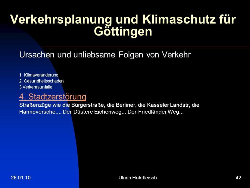 26.01.10Ulrich Holefleisch42 Verkehrsplanung und Klimaschutz für Göttingen Ursachen und unliebsame Folgen von Verkehr 1. Klimaveränderung 2. Gesundhei