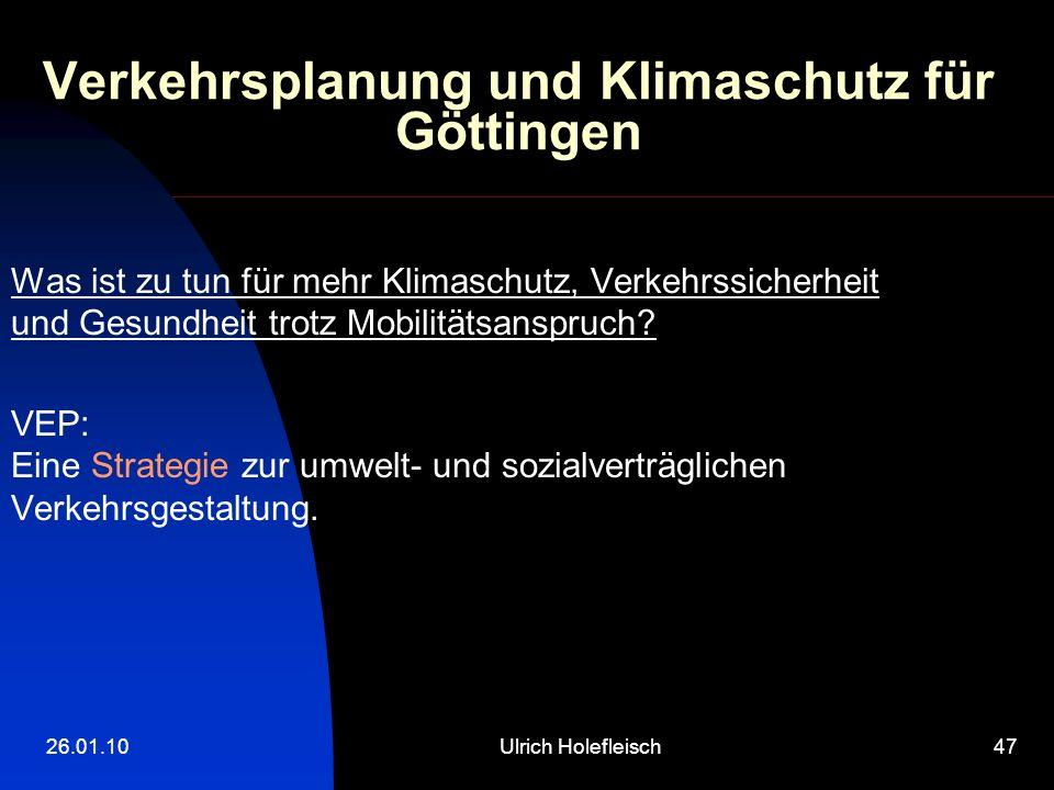 26.01.10Ulrich Holefleisch47 Verkehrsplanung und Klimaschutz für Göttingen Was ist zu tun für mehr Klimaschutz, Verkehrssicherheit und Gesundheit trotz Mobilitätsanspruch.