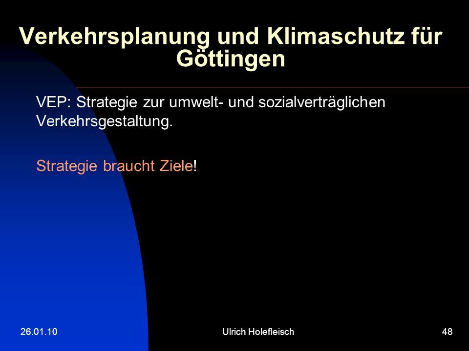 26.01.10Ulrich Holefleisch48 Verkehrsplanung und Klimaschutz für Göttingen VEP: Strategie zur umwelt- und sozialverträglichen Verkehrsgestaltung.