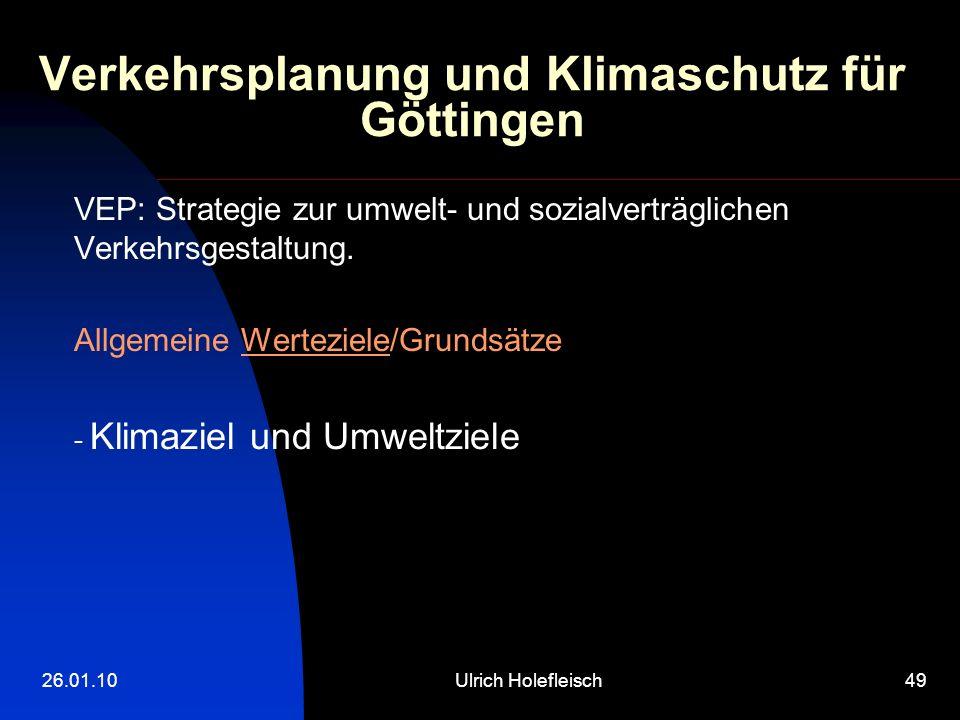 26.01.10Ulrich Holefleisch49 Verkehrsplanung und Klimaschutz für Göttingen VEP: Strategie zur umwelt- und sozialverträglichen Verkehrsgestaltung.