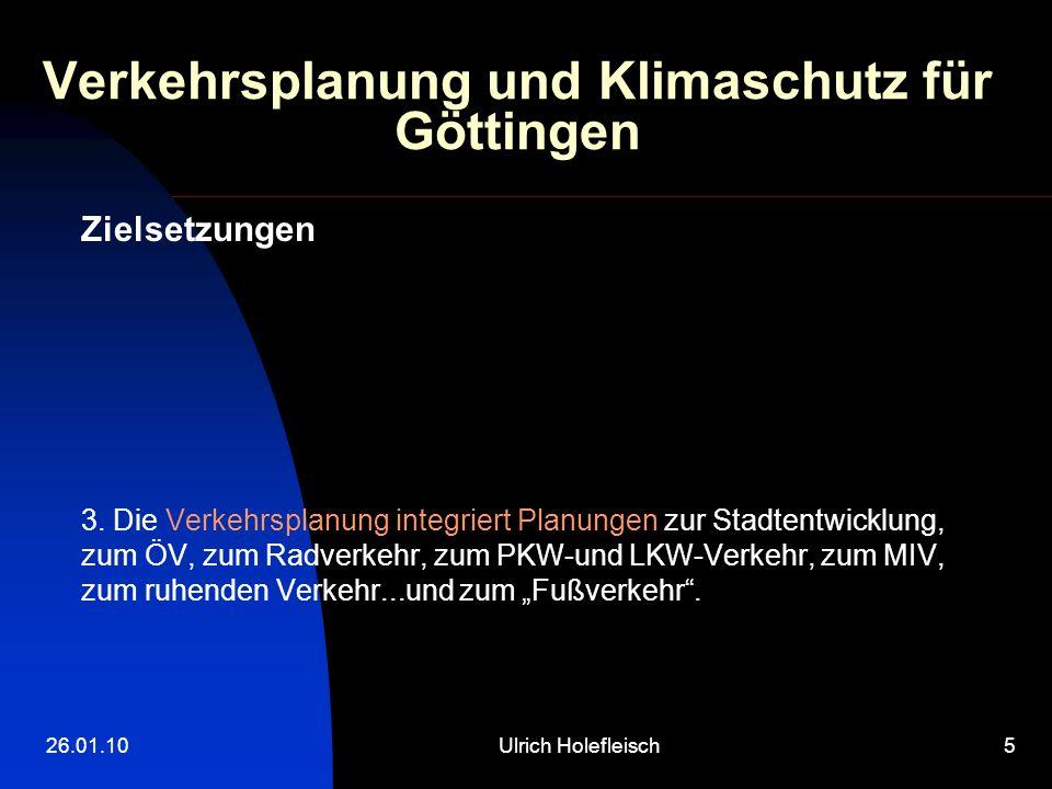 26.01.10Ulrich Holefleisch5 Verkehrsplanung und Klimaschutz für Göttingen Zielsetzungen 3. Die Verkehrsplanung integriert Planungen zur Stadtentwicklu