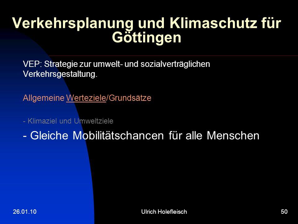 26.01.10Ulrich Holefleisch50 Verkehrsplanung und Klimaschutz für Göttingen VEP: Strategie zur umwelt- und sozialverträglichen Verkehrsgestaltung.