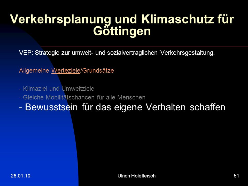26.01.10Ulrich Holefleisch51 Verkehrsplanung und Klimaschutz für Göttingen VEP: Strategie zur umwelt- und sozialverträglichen Verkehrsgestaltung.