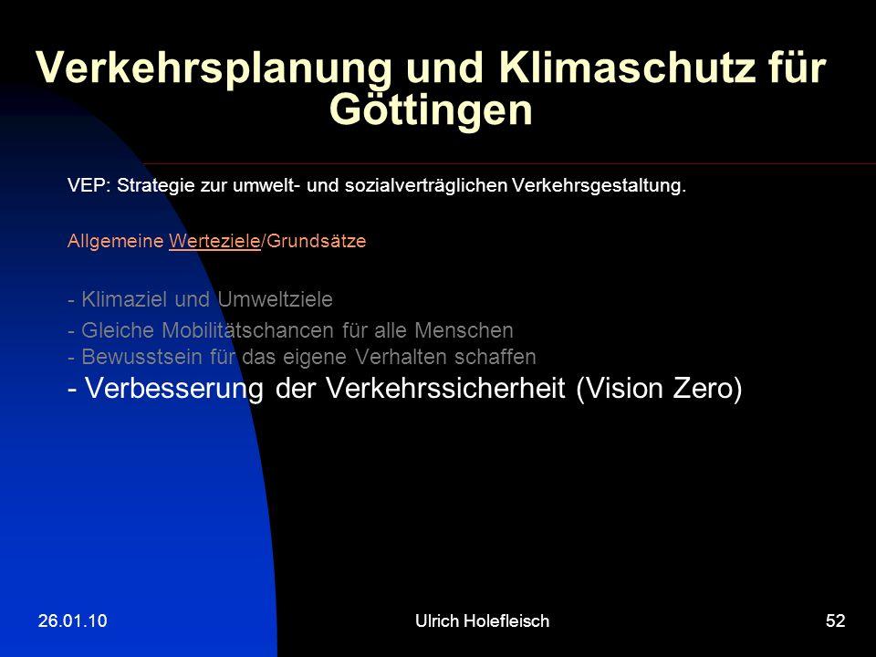 26.01.10Ulrich Holefleisch52 Verkehrsplanung und Klimaschutz für Göttingen VEP: Strategie zur umwelt- und sozialverträglichen Verkehrsgestaltung.