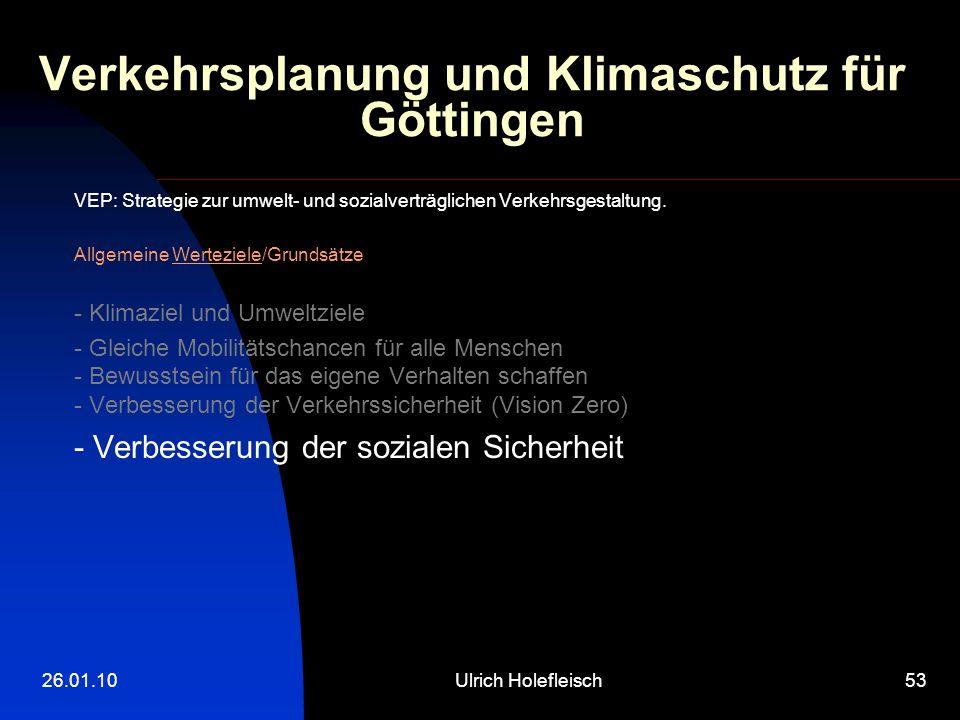 26.01.10Ulrich Holefleisch53 Verkehrsplanung und Klimaschutz für Göttingen VEP: Strategie zur umwelt- und sozialverträglichen Verkehrsgestaltung.