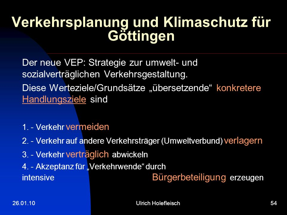 26.01.10Ulrich Holefleisch54 Verkehrsplanung und Klimaschutz für Göttingen Der neue VEP: Strategie zur umwelt- und sozialverträglichen Verkehrsgestaltung.