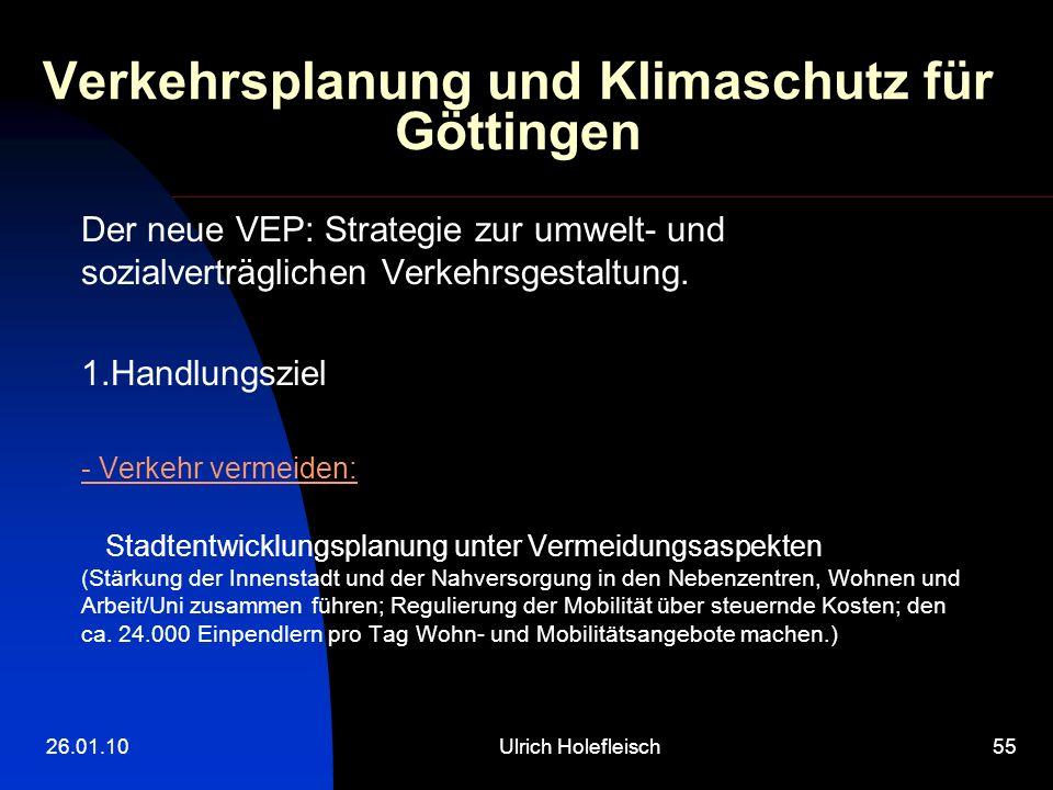 26.01.10Ulrich Holefleisch55 Verkehrsplanung und Klimaschutz für Göttingen Der neue VEP: Strategie zur umwelt- und sozialverträglichen Verkehrsgestaltung.