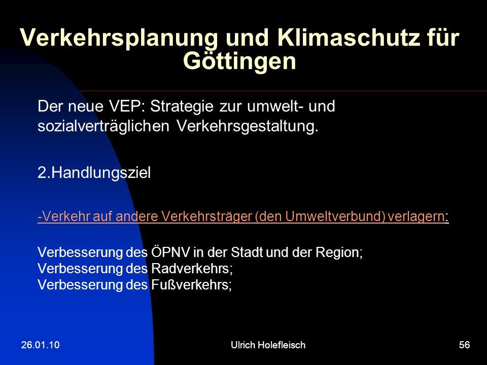 26.01.10Ulrich Holefleisch56 Verkehrsplanung und Klimaschutz für Göttingen Der neue VEP: Strategie zur umwelt- und sozialverträglichen Verkehrsgestaltung.
