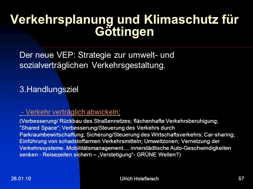 26.01.10Ulrich Holefleisch57 Verkehrsplanung und Klimaschutz für Göttingen Der neue VEP: Strategie zur umwelt- und sozialverträglichen Verkehrsgestaltung.