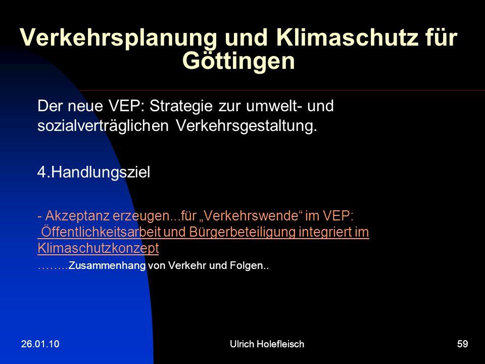 26.01.10Ulrich Holefleisch59 Verkehrsplanung und Klimaschutz für Göttingen Der neue VEP: Strategie zur umwelt- und sozialverträglichen Verkehrsgestaltung.