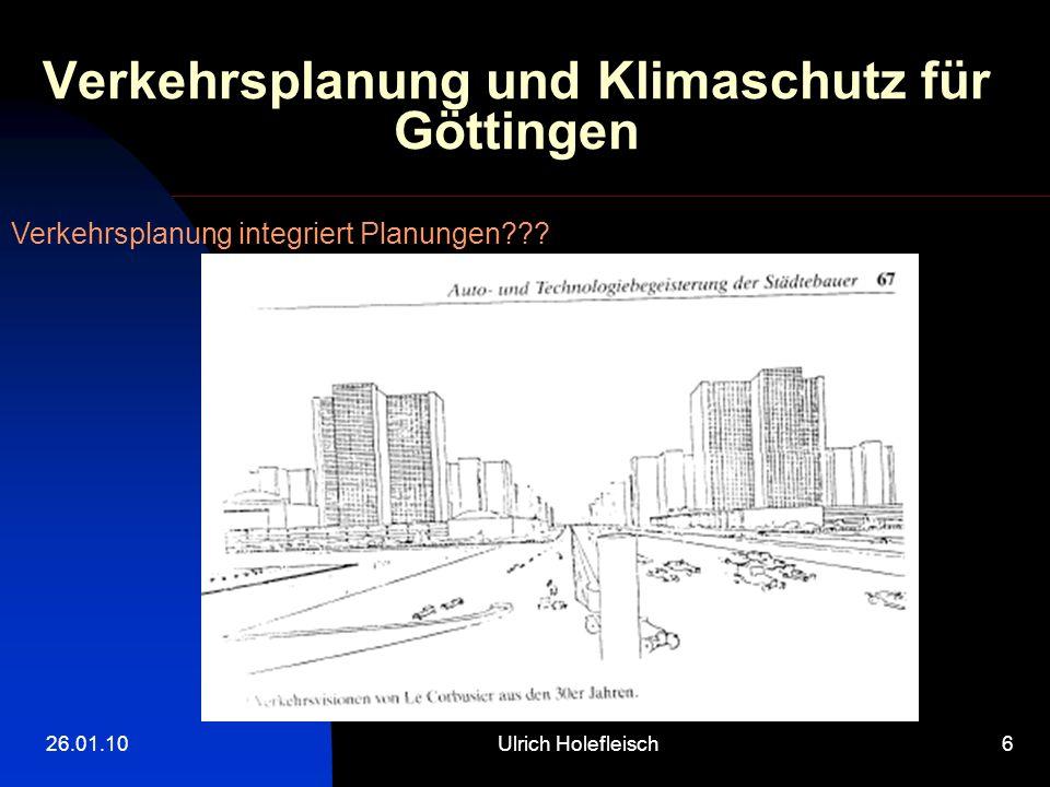 26.01.10Ulrich Holefleisch6 Verkehrsplanung und Klimaschutz für Göttingen Verkehrsplanung integriert Planungen???