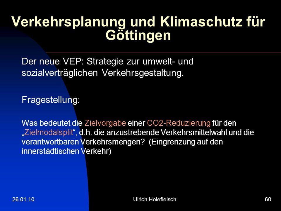 26.01.10Ulrich Holefleisch60 Verkehrsplanung und Klimaschutz für Göttingen Der neue VEP: Strategie zur umwelt- und sozialverträglichen Verkehrsgestalt