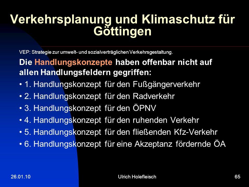 26.01.10Ulrich Holefleisch65 Verkehrsplanung und Klimaschutz für Göttingen VEP: Strategie zur umwelt- und sozialverträglichen Verkehrsgestaltung.