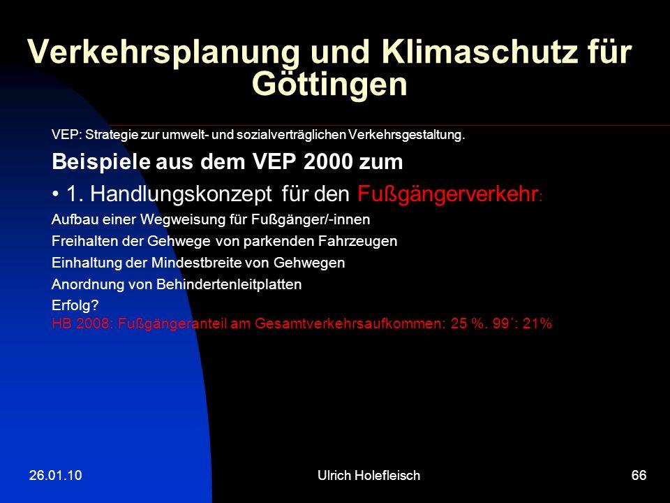 26.01.10Ulrich Holefleisch66 Verkehrsplanung und Klimaschutz für Göttingen VEP: Strategie zur umwelt- und sozialverträglichen Verkehrsgestaltung.