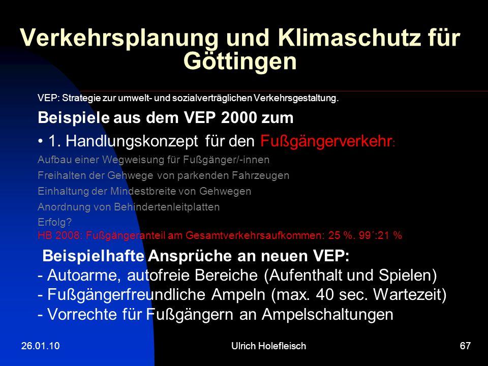26.01.10Ulrich Holefleisch67 Verkehrsplanung und Klimaschutz für Göttingen VEP: Strategie zur umwelt- und sozialverträglichen Verkehrsgestaltung.