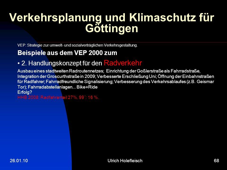 26.01.10Ulrich Holefleisch68 Verkehrsplanung und Klimaschutz für Göttingen VEP: Strategie zur umwelt- und sozialverträglichen Verkehrsgestaltung.