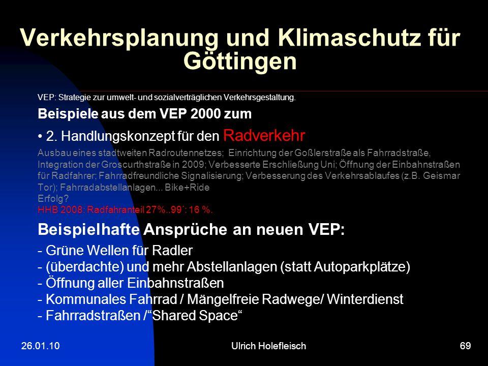 26.01.10Ulrich Holefleisch69 Verkehrsplanung und Klimaschutz für Göttingen VEP: Strategie zur umwelt- und sozialverträglichen Verkehrsgestaltung. Beis