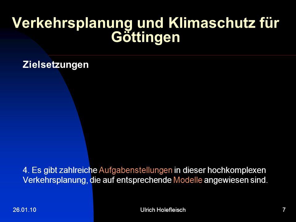 26.01.10Ulrich Holefleisch7 Verkehrsplanung und Klimaschutz für Göttingen Zielsetzungen 4. Es gibt zahlreiche Aufgabenstellungen in dieser hochkomplex