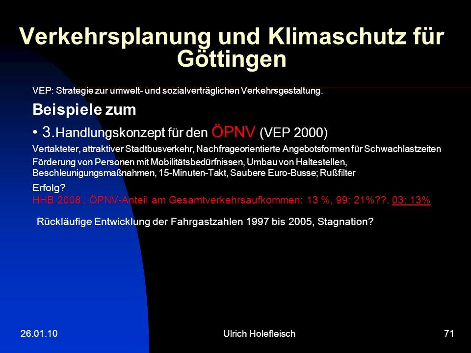 26.01.10Ulrich Holefleisch71 Verkehrsplanung und Klimaschutz für Göttingen VEP: Strategie zur umwelt- und sozialverträglichen Verkehrsgestaltung.