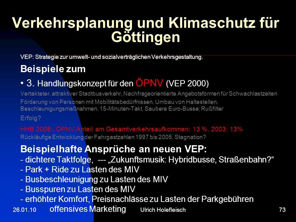 26.01.10Ulrich Holefleisch73 Verkehrsplanung und Klimaschutz für Göttingen VEP: Strategie zur umwelt- und sozialverträglichen Verkehrsgestaltung.