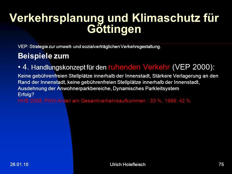 26.01.10Ulrich Holefleisch75 Verkehrsplanung und Klimaschutz für Göttingen VEP: Strategie zur umwelt- und sozialverträglichen Verkehrsgestaltung.
