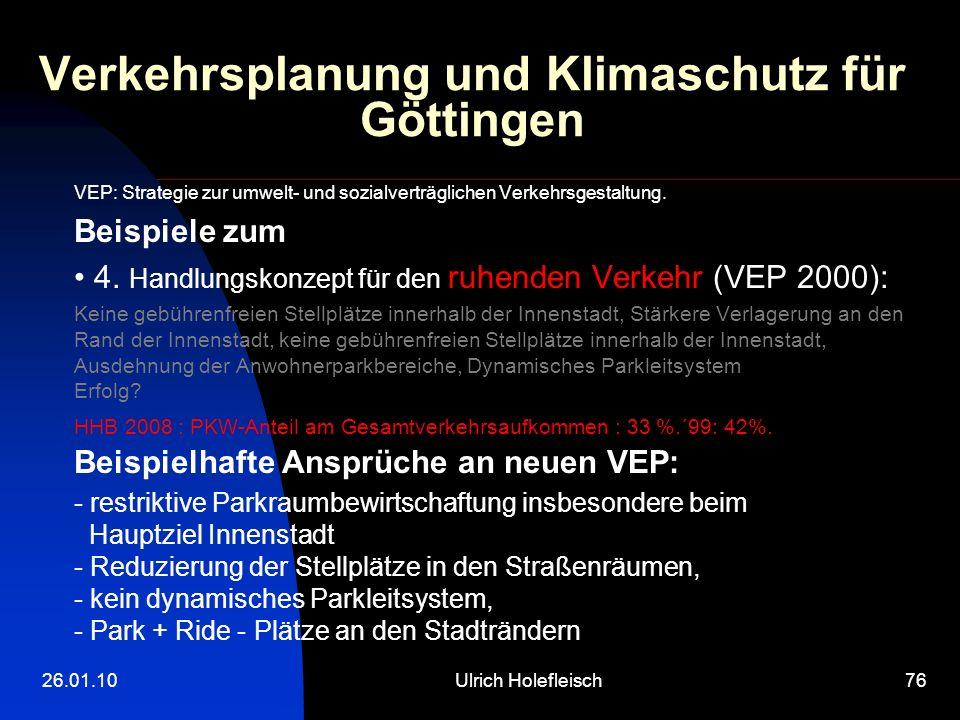 26.01.10Ulrich Holefleisch76 Verkehrsplanung und Klimaschutz für Göttingen VEP: Strategie zur umwelt- und sozialverträglichen Verkehrsgestaltung.