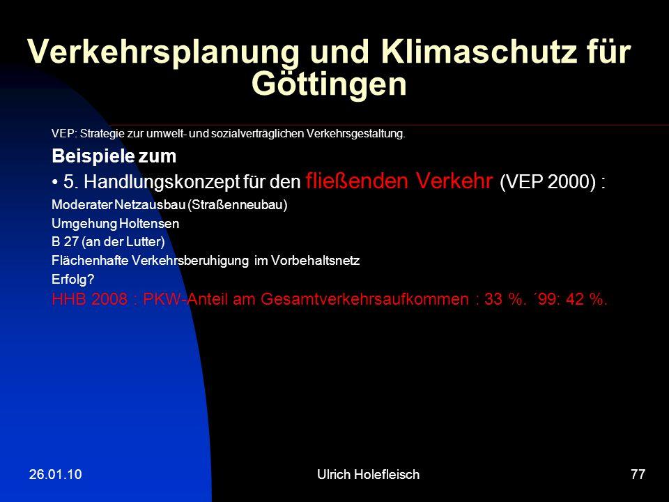 26.01.10Ulrich Holefleisch77 Verkehrsplanung und Klimaschutz für Göttingen VEP: Strategie zur umwelt- und sozialverträglichen Verkehrsgestaltung.