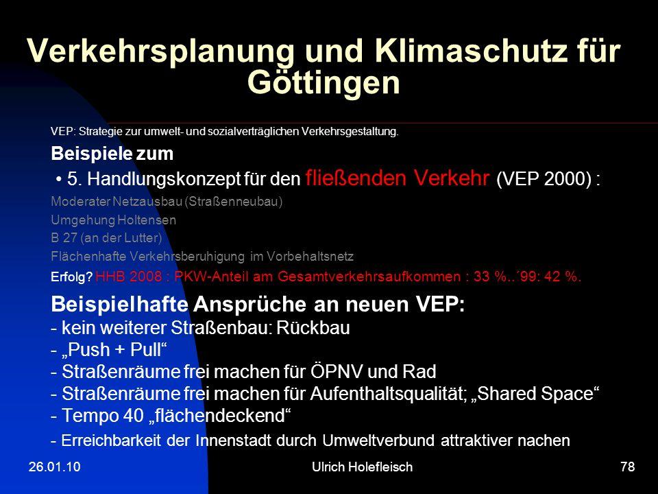 26.01.10Ulrich Holefleisch78 Verkehrsplanung und Klimaschutz für Göttingen VEP: Strategie zur umwelt- und sozialverträglichen Verkehrsgestaltung.