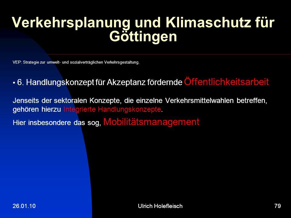 26.01.10Ulrich Holefleisch79 Verkehrsplanung und Klimaschutz für Göttingen VEP: Strategie zur umwelt- und sozialverträglichen Verkehrsgestaltung.