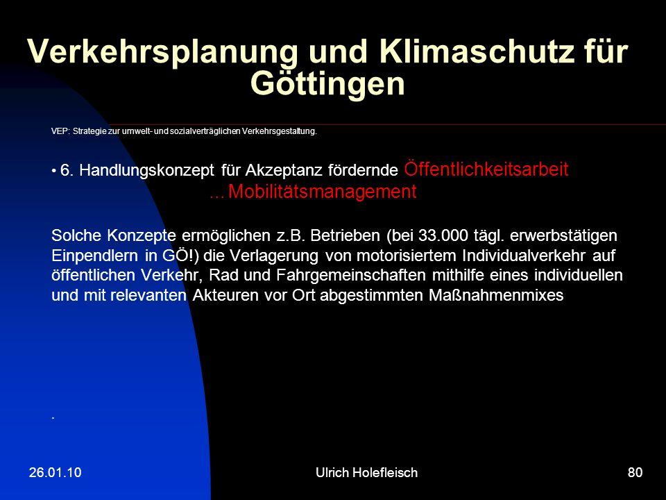 26.01.10Ulrich Holefleisch80 Verkehrsplanung und Klimaschutz für Göttingen VEP: Strategie zur umwelt- und sozialverträglichen Verkehrsgestaltung. 6. H