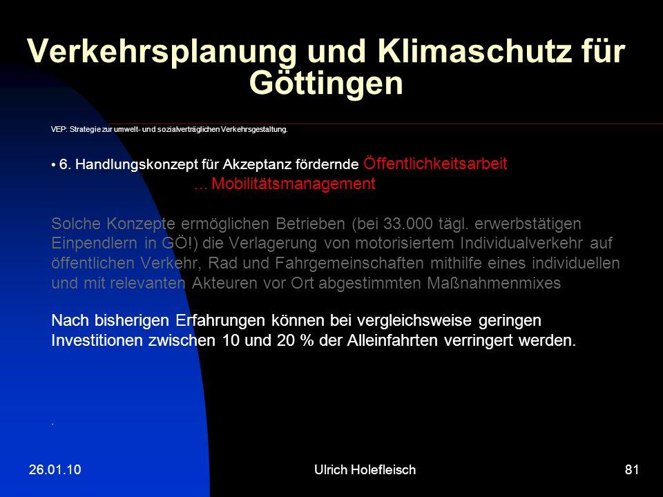 26.01.10Ulrich Holefleisch81 Verkehrsplanung und Klimaschutz für Göttingen VEP: Strategie zur umwelt- und sozialverträglichen Verkehrsgestaltung. 6. H