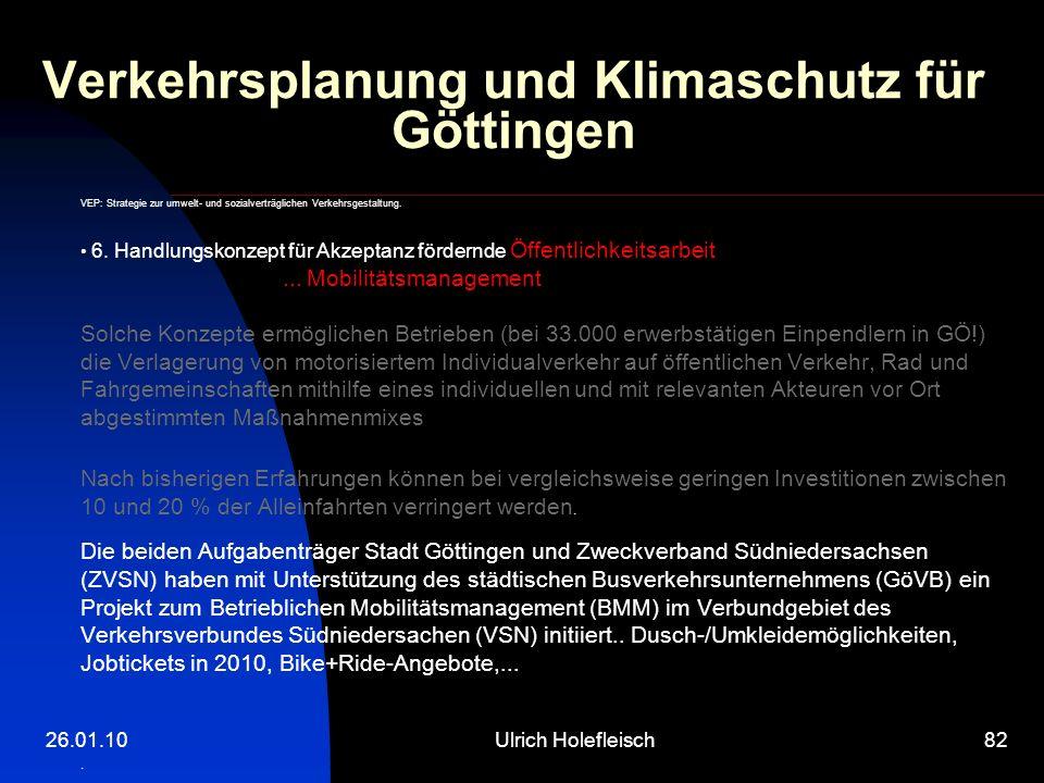 26.01.10Ulrich Holefleisch82 Verkehrsplanung und Klimaschutz für Göttingen VEP: Strategie zur umwelt- und sozialverträglichen Verkehrsgestaltung. 6. H
