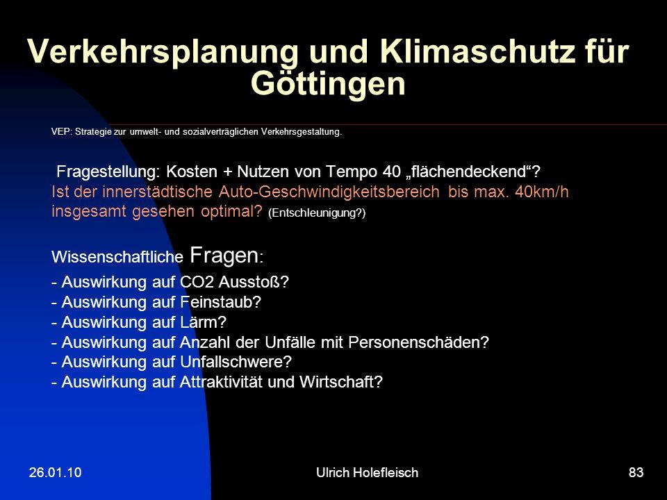 26.01.10Ulrich Holefleisch83 Verkehrsplanung und Klimaschutz für Göttingen VEP: Strategie zur umwelt- und sozialverträglichen Verkehrsgestaltung.